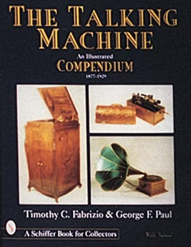 9780764302411: The Talking Machine: An Illustrated Compendium, 1877-1919 (Schiffer Book for Collectors With Value Guide)