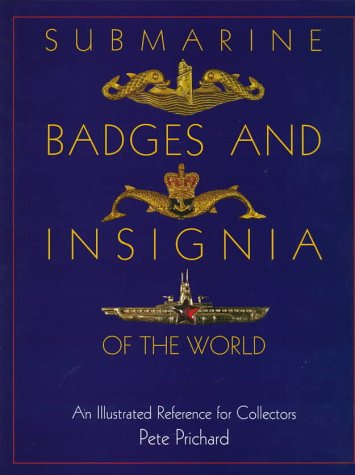 Submarine Badges and Insignia of the World: An Illustrated Reference for Collectors: Prichard, Pete