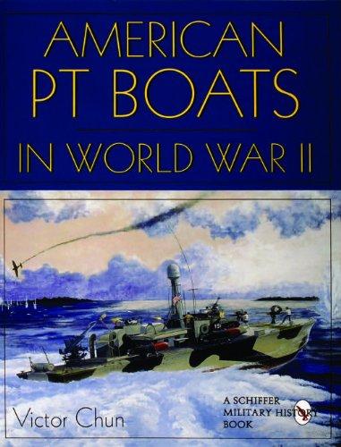 AMERICAN PT BOATS IN WORLD WAR II - Vol 1: Chun, Victor