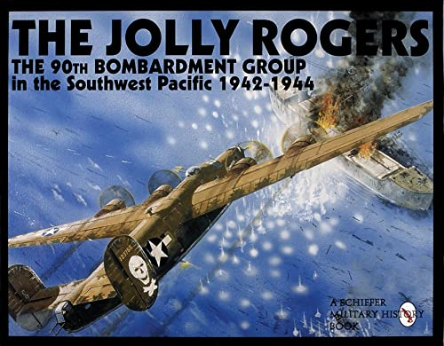 The Jolly Rogers: The 90th Bombardment Group in the Southwest Pacific 1942-1944 (Schiffer Military ...