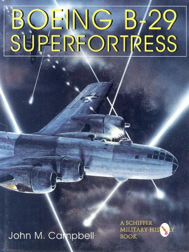 Boeing B-29 Superfortress : American Bomber Aircraft in World War II Vol. II: John M. Campbell