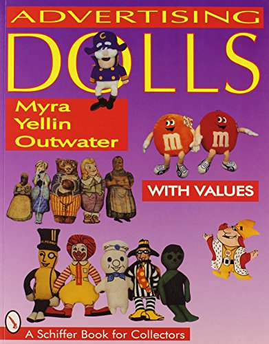 Advertising Dolls: The History of American Advertising Dolls from 1900-1990 (A Schiffer Book for ...