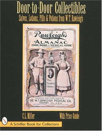 9780764303319: Door-To-Door Collectibles: Salves, Lotions, Pills, & Potions from W.T. Rawleigh (Schiffer Book for Collectors)