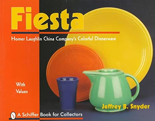 9780764303340 Fiesta The Homer Laughlin China Company S Colorful Dinnerware A Schiffer Book For Collectors Abebooks Snyder Jeffrey B 0764303341