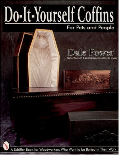 Do It Yourself Coffins for Pets and People: A Schiffer Book for Woodworkers Who Want to Be Buried...