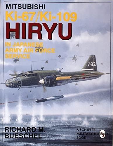 Mitsubishi Ki-67/Ki-109 Hiryu in Japanese Army Air Force Service: (Schiffer Military/Aviation History) (9780764303500) by Richard M. Bueschel