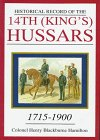 Historical Record of the 14th (King's) Hussars: 1715-1900 (Schiffer Military History): Col. ...