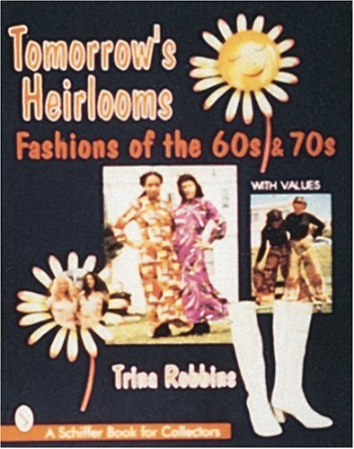 9780764303548: Tomorrow's Heirlooms: Fashions of the 60s and 70s: Women's Fashions of the 60s and 70s (A Schiffer Book for Collectors)
