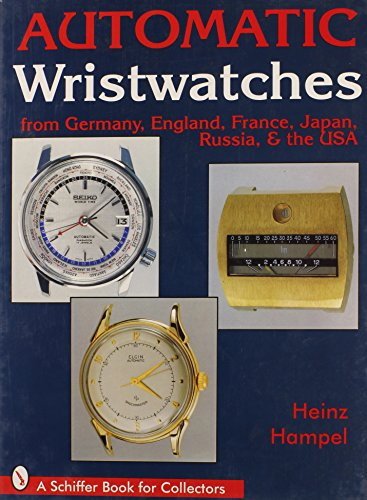 Automatic Wristwatches from Germany, England, France, Japan, Russia, the USA (Schiffer Book for ...