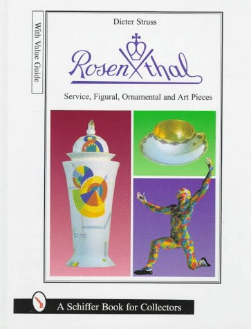 Rosenthal: Dining Services, Figurines, Ornaments and Art Objects (Schiffer Book for Collectors)