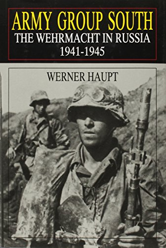 ARMY GROUP SOUTH: The Wehrmacht in Russia, 1941-1945: Haupt, Werner