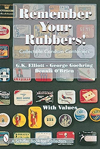 Remember Your Rubbers!: Collectible Condom Containers (A Schiffer Book for Collectors): Elliott, G....