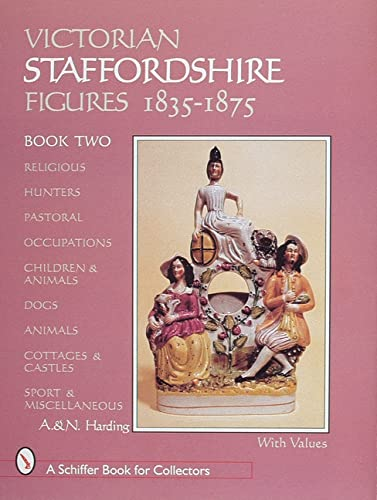 9780764304187: Victorian Staffordshire Figures 1835-1875, Book Two: Religous, Hunters, Pastoral, Occupations, Children & Animals, Dogs, Animals, Cottages & Castles, ... Miscellaneous (Schiffer Book for Collectors)
