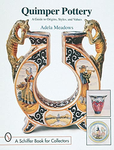 Quimper Pottery: A Guide to Origins, Styles, and Values: Meadows, Adela
