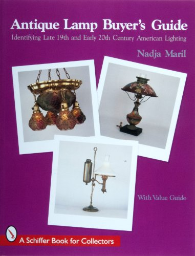 Antique Lamp Buyer's Guide: Identifying Late 19th and Early 20th Century American Lighting (A ...