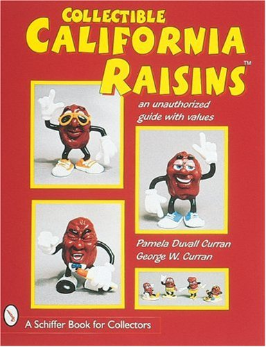 9780764304330: Collectible California Raisins: An Unauthorized Guide with Values: An Unauthorised Guide, with Values (A Schiffer Book for Collectors)