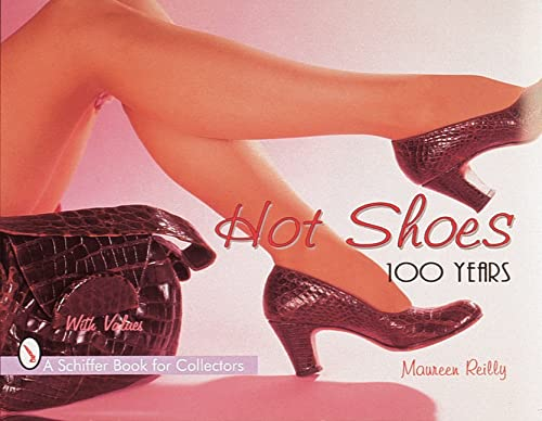 9780764304354: Reilly, M: Hot Shoes: One Hundred Years (Schiffer Book for Collectors (Hardcover))