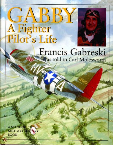 Gabby: A Fighter Pilot's Life (Schiffer Military History): Francis Gabreski; Carl Molesworth