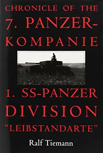 CHRONICLE OF THE 7. PANZER-KOMPANIE 1. SS-PANZER DIVISION LEIBSTANDARTE: Tiemann, Ralf
