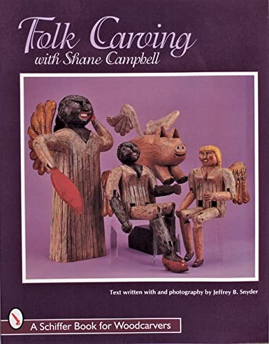 Folk Carving With Shane Campbell (Schiffer Military History Book): Campbell, Shane