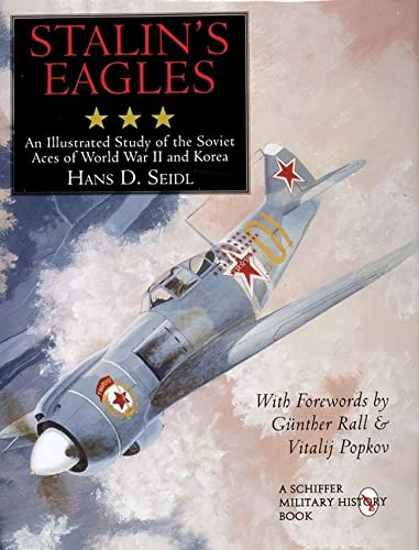 9780764304767: Stalin's Eagles: An Illustrated Study of the Soviet Aces of World War II and Korea (Schiffer Book for Collectors and Designers)