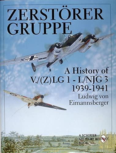 9780764304798: Zerstorergruppe: A History of V./(Z)LG 1 - I./NJG 3 1939-1941 (Schiffer Military/Aviation History)