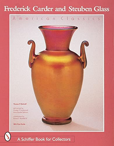 Frederick Carder & Steuben Glass: American Classic (Schiffer Book for Collectors): Thomas P ...