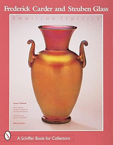 Frederick Carder and Steuben Glass: American Classics (A Schiffer Book for Collectors): Dimitroff, ...