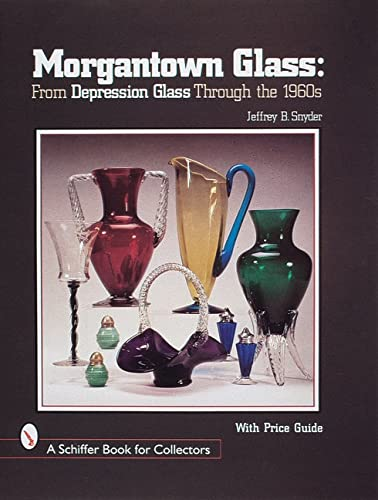 9780764305047: Morgantown Glass: From Depression Glass Through the 1960s (A Schiffer Book for Collectors)