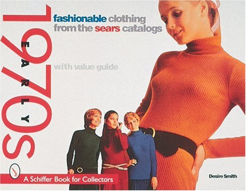 Fashionable Clothing from the Sears Catalogs: Early 1970s (Schiffer Book for Collectors): Smith, ...