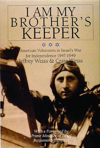 I Am My Brother's Keeper: American Volunteers in Israels War for Independence 1947-1949 (Schiffer Military History) (076430528X) by Craig Weiss; Jeffrey Weiss