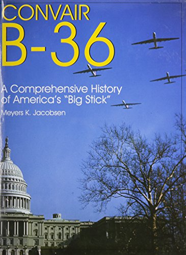 9780764305306: Convair B-36: A Comprehensive History of Americas Big Stick (Schiffer Military Aviation History (Hardcover))