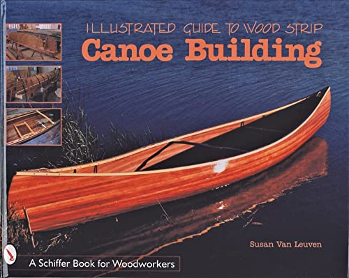 9780764305375: Illustrated Guide to Wood Strip Canoe Building By Susan Van Leuven