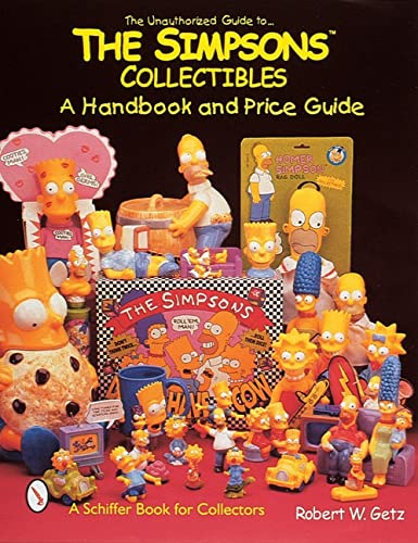 9780764305450: The Unauthorized Guide to the Simpsons*t Collectibles: A Handbook and Price Guide (A Schiffer Book for Collectors)