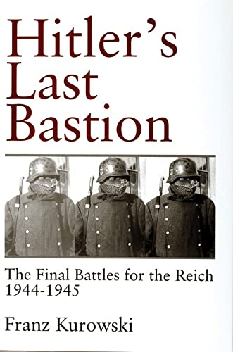 9780764305481: Kurowski, F: Hitlerâs Last Bastion: The Final Battle for the Reich 1944-1945 (Schiffer Military History)