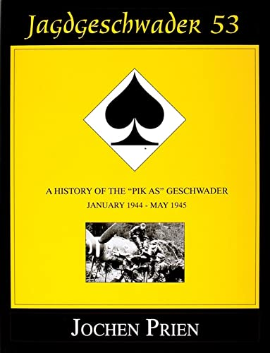 9780764305566: Jagdeschwader 53: A History of the Pik As Geschwader Volume 3: January 1944 - May 1945 (Schiffer Book for Collectors)
