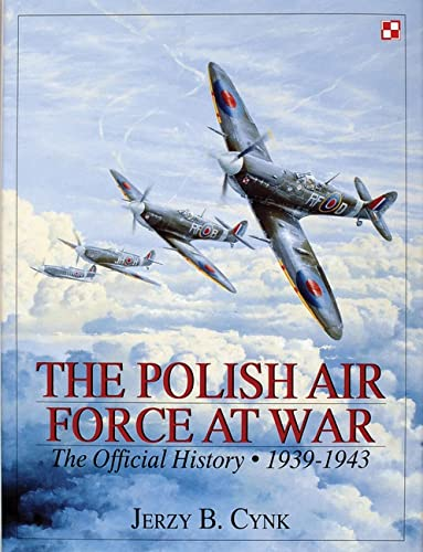 9780764305597: POLISH AIR FORCE AT WAR: The Official History: 1939-1943 v. 1 (Schiffer Military History)
