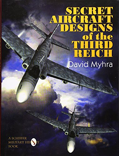 9780764305641: Secret Aircraft Designs of the Third Reich: (Schiffer Military/Aviation History)