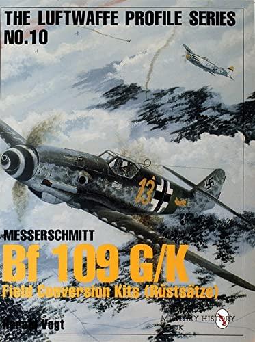 9780764305658: Luftwaffe Profile Series No.10: BF 109 G/K Field Conversion Kits (Rustsatze)
