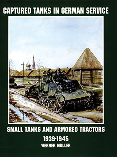 9780764305733: Captured Tanks in German Service: Small Tanks and Armored Tractors (Schiffer Military/Aviation History) (Schiffer Military History)