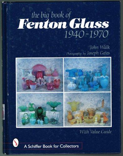 The Big Book of Fenton Glass: 1940-1970: Walk, John; Gates, Joseph