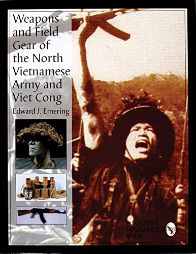 WEAPONS AND FIELD GEAR OF THE NORTH VIETNAMESE ARMY AND VIET CONG: Emering, Edward J.