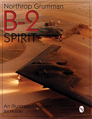 9780764305917: Northrop Grumman B-2 Spirit an Illustrated History (Schiffer Military/Aviation History)