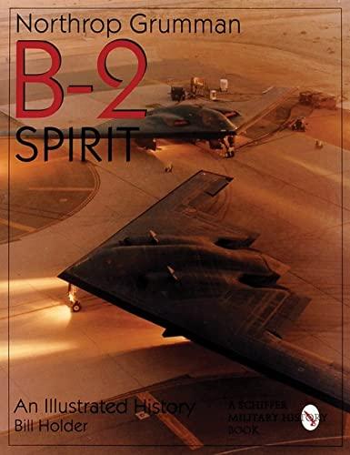 9780764305917: Northrop Grumman B-2 Spirit: An Illustrated History (Schiffer Military/Aviation History)