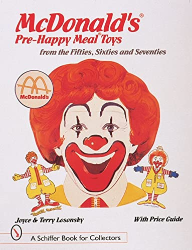 McDonald's Pre-Happy Meal Toys: From the Fifties, Sixties and Seventies (A Schiffer Book for Coll...