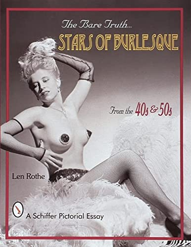 9780764306037: The Bare Truth: Stars of Burlesque From the '40s and '50s (Schiffer Pictorial Essay)