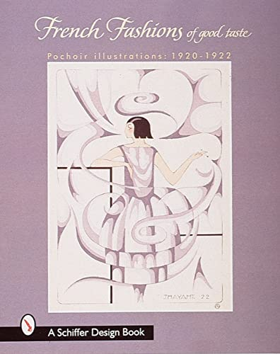 9780764306044: French Fashions of Good Taste: 1920-1922 from Pochoir Illustrations (Schiffer Book for Collectors)