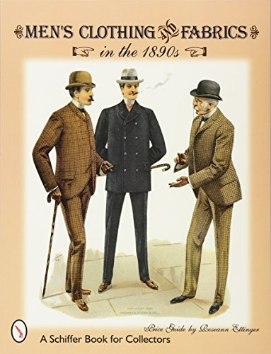 9780764306167: Men's Clothing & Fabrics in the 1890s (A Schiffer Book for Collectors)