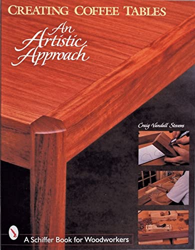 Creating Coffee Tables: An Artistic Approach (Schiffer Book for Woodworkers): Stevens, Craig ...