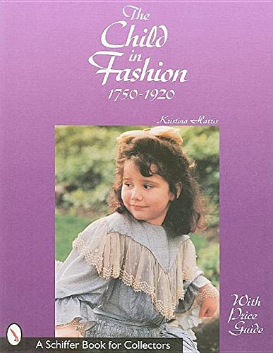 9780764306396: The Child in Fashion: 1750 to 1920 (Schiffer Book for Collectors)